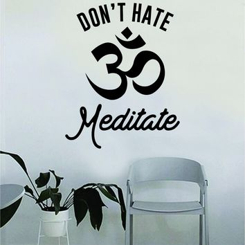 Don't Hate Meditate OM Quote Wall Decal Sticker Bedroom Home Room Art Vinyl Inspirational Decor Yoga Funny Namaste Motivational