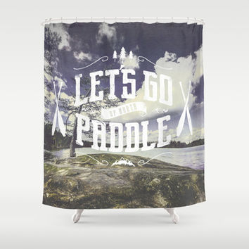 Lets go paddle up north - no borders Shower Curtain by HappyMelvin