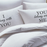His and Her Pillowcase set, I belong with you, you belong with me, pillow case set, couples pillowcases