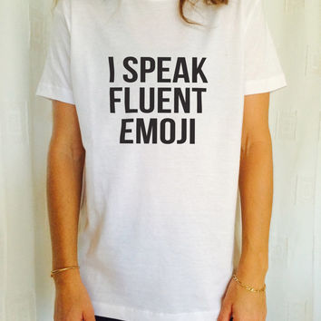 I speak fluent emoji tshirts for women girls funny slogan quotes fashion cute tumblr hipster grunge geek punk