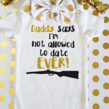 Baby Girl Clothes, I'm Not AllowedTo Date Ever Bodysuit, I'm Not Allowed To Date Ever, Baby Girls Clothing, Baby Shower Gift