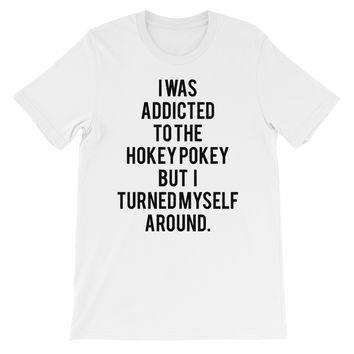 I was addicted to the hokey pokey but I turned myself around - FREE SHIPPING