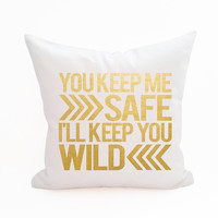 You Keep Me Safe I'll Keep You Wild Pillow Cover