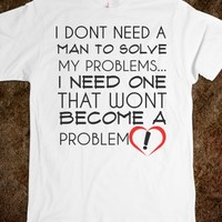 I DONT NEED A MAN TO SOLVE MY PROBLEMS WHITE TEE TEE SHIRT FUNNY TEE SHIRT FUNNY TEE