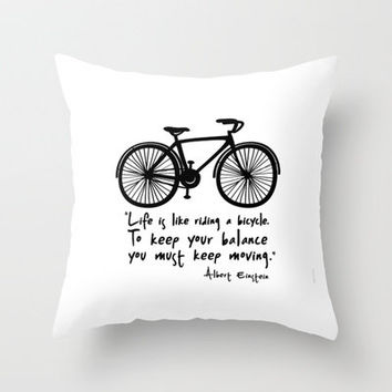 Life is like riding a bicycle... Throw Pillow by Macrobioticos   Society6