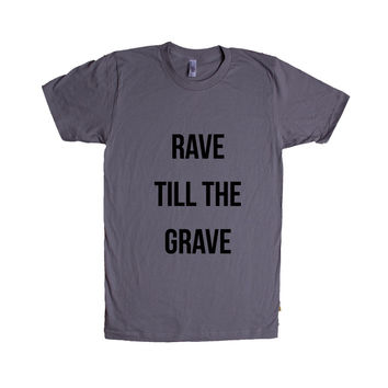 Rave Till The Grave Dancing EDM Electronic Raving Dance Music Party Partying Parties Clubs Clubbing SGAL7 Unisex T Shirt
