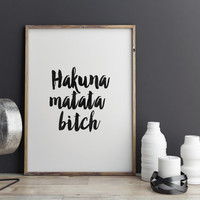 PRINTABLE Art, HAKUNA MATATA Bitch,Inspirational Art,Funny Poster,Dorm Room Decor,Black And White,Typography Poster,Typography Print