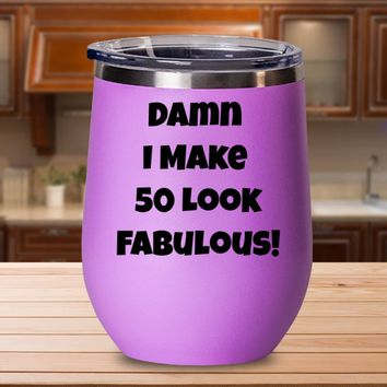 50th Birthday Gift For Women, 50th Birthday Stemless Wine Glass, 50th Birthday Tumbler Cup, Damn I Make 50 Look Fabulous Funny Wine Tumbler