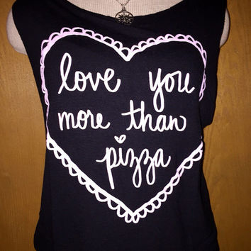 Love you more than pizza tabl top shirt size small/medium
