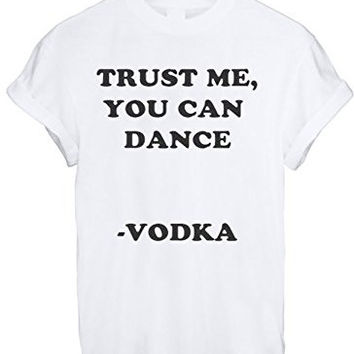 TRUST ME YOU CAN DANCE VODKA DRINK DRUNK HIGH FUNNY T SHIRT TOP TEE NEW - White