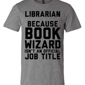 Librarian Because Book Wizard Isn't An Official Job Title