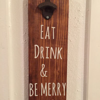 Bottle Opener Wood Sign - Eat Drink Be Merry Rustic Sign - Christmas Home Decoration Gift - White Elephant Gift Exchange Beer Bottle Opener