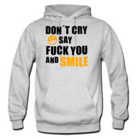 Don´t cry say fuck you and smile hoodie