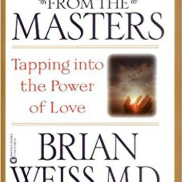Messages from the Masters: Tapping into the Power of Love Paperback – April 1, 2001