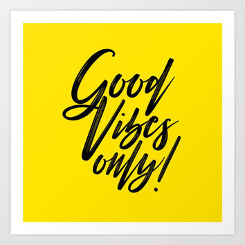Good Vibes Only! (Black on Yellow) Art Print by J/dzigns