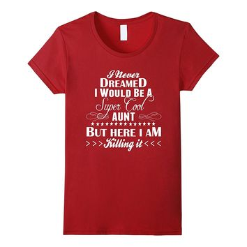 I Never Dreamed I Would Be Super Cool Aunt T-Shirts - Women's Crew Neck Novelty Top Tee