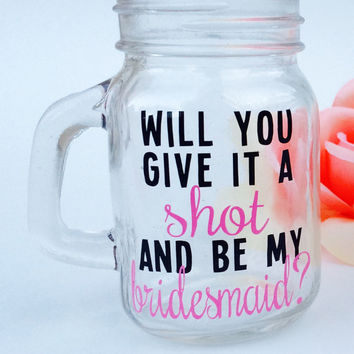 Will you give it a shot and be my bridesmaid? // Mason Jar Shot Glasses