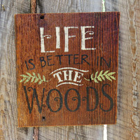 Life Is Better In The Woods Nature Sign Rustic Wood Sign Montana Wood Sign Reclaimed Wood Painted Wood Sign Rustic Home Decor Cabin Decor