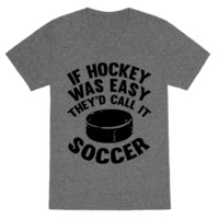 IF HOCKEY WAS EASY THEY'D CALL IT SOCCER VNECK