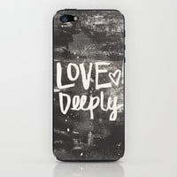 Love Deeply iPhone & iPod Skin by Misty Diller of Misty Michelle Design | Society6