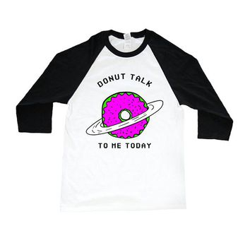 Donut Talk To Me Today -- Unisex Long-Sleeve