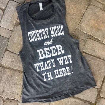 """Country Music and Beer That's Why I'm Here!"" Women's Muscle Tank"