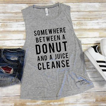 Women's Muscle Tank, Women's Sleeveless Tank, Somewhere Between a Donut and a Juice Cleanse, Funny Workout Shirt, Loose Workout Shirt Flowy