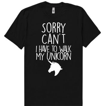 Sorry Cant I have to Walk My UNICORN t-shirt