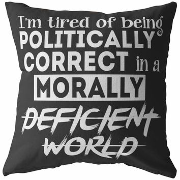 Political Pillow Tired Of Being Politically Correct In A Morally Deficient World
