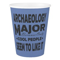 Archaeology College Major Only Cool People Like It Paper Cup