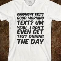GOODNIGHT TEXT? GOOD MORNING TEXT? UM YEAH...I DON'T EVEN GET TEXT DURING THE DAY