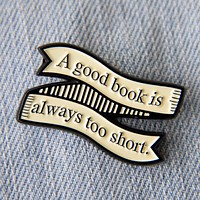 """A Good Book is Always Too Short"" Jane Austen Quote Enamel Pin"
