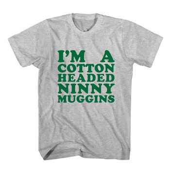 T-Shirt I'm A Cotton Headed Ninny Muggins