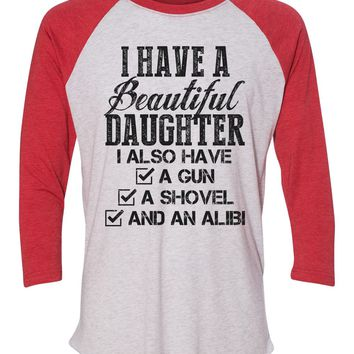 """Unisex Christmas Soft Tri-Blend Baseball T-Shirt """"I Have A Beautiful Daughter I Also Have A Gun A Shovel And An Alibi"""" Rb Clothing Co"""