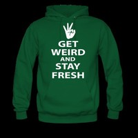get weird and stay fresh workaholics Hoodie | Spreadshirt | ID: 11104766