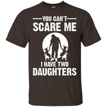 You Can't Scare Me I Have Two Daughters Father's Day