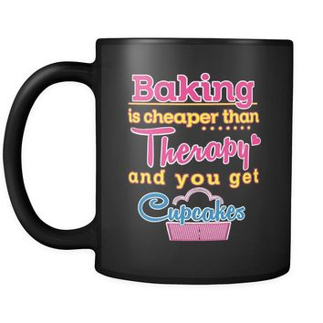 Baking Is Cheaper Than Therapy And You Get Cupcakes 11oz Black Coffee Mugs