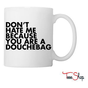 Don't hate me because you're a douchebag Coffee & Tea Mug