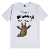 You're giraffing me crazy! 2-Unisex White T-Shirt