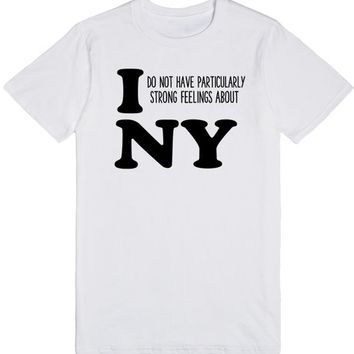 I DO NOT HAVE PARTICULARLY STRONG FEELINGS ABOUT NY