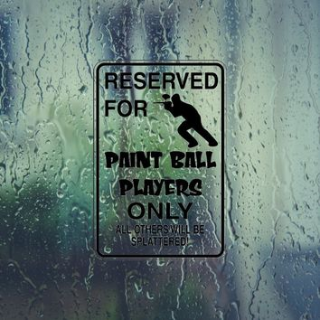 Reserved for Paint Ball Players Only Sign Die Cut Vinyl Outdoor Decal (Permanent Sticker)