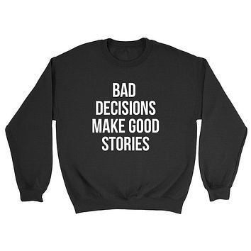 Bad decisions make good stories, funny quote, gift for friend, graphic Crewneck Sweatshirt
