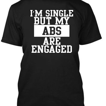 I'm Single But My Abs are Engaged Gym Workout Funny  T Shirt