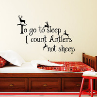 To Go To Sleep I Count Antlers Not Sheep Wall Decal Quote Vinyl Sticker Nursery Decal Kids Boys Room Bedroom Home Decor T14