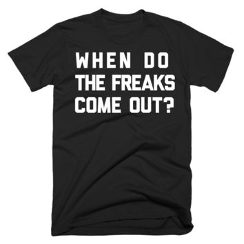 When Do The Freaks Come Out?