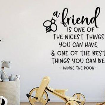 "Inspired by Winnie The Pooh A Friend Is One Of The Nicest Things To Have And One Of The Best Things You Can Be Vinyl Wall Decal Sticker 20.8"" w x 21"" h"
