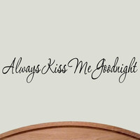 Always Kiss Me Goodnight Wall Decal Love Sayings Bedroom Decor Stickers Wordi...