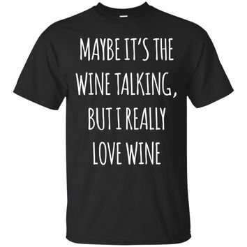 Maybe it's the Wine Talking Funny Wine Quote T-Shirt