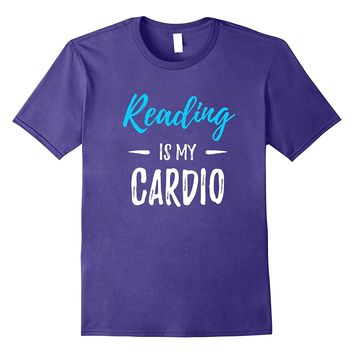 Reading Is My Cardio T-Shirt Funny Book Lover Gift Shirt