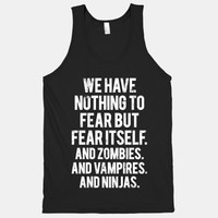 We Have Nothing To Fear But Fear Itself (And Zombies. And Vampires. And Ninjas)